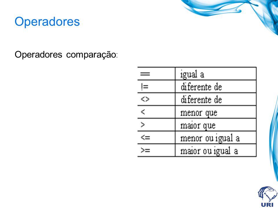Operadores Operadores comparação :