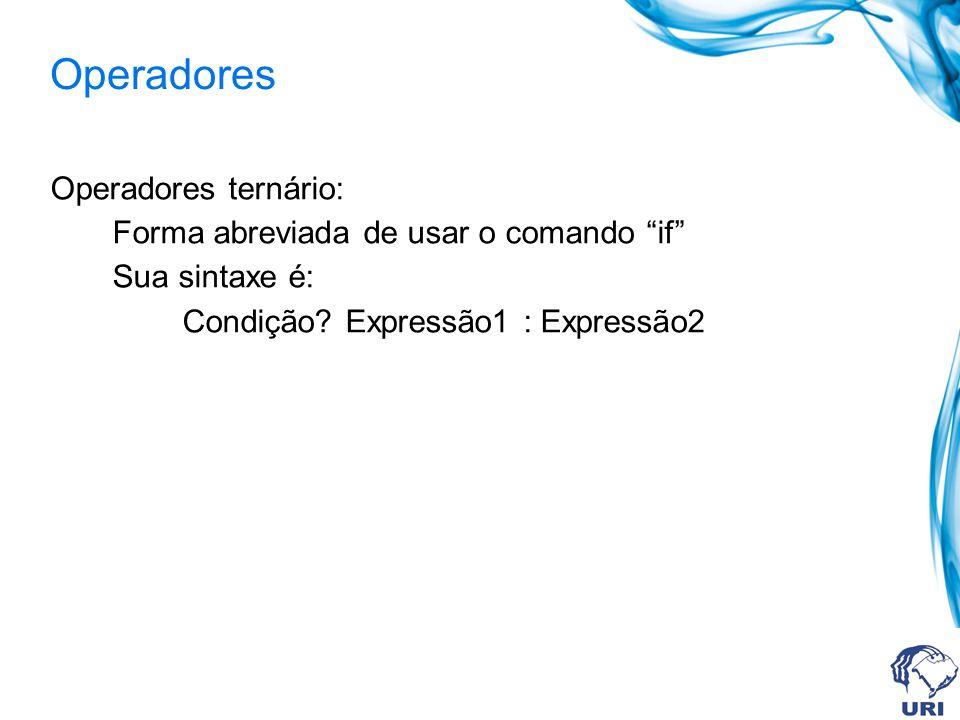 Operadores Operadores ternário: Forma abreviada de usar o comando if Sua sintaxe é: Condição.