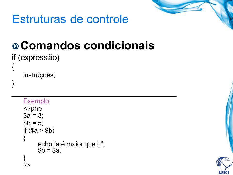Estruturas de controle Comandos condicionais if (expressão) { instruções; } _____________________________________ Exemplo: <?php $a = 3; $b = 5; if ($a > $b) { echo a é maior que b ; $b = $a; } ?>