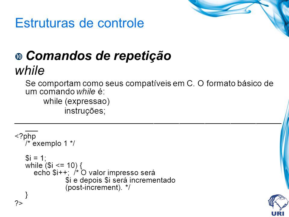 Estruturas de controle Comandos de repetição while Se comportam como seus compatíveis em C.