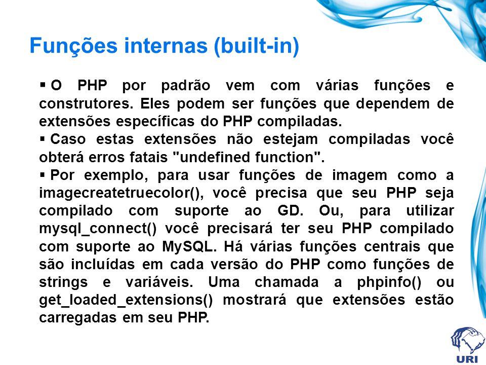 Funções internas (built-in) O PHP por padrão vem com várias funções e construtores.
