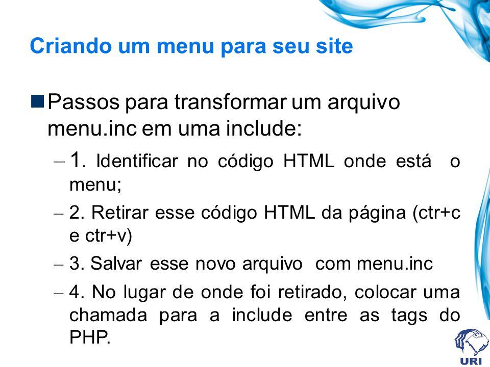 Criando um menu para seu site Passos para transformar um arquivo menu.inc em uma include: – 1.