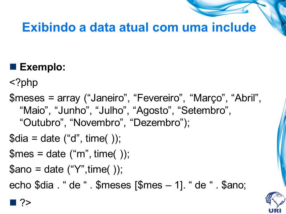 Exemplo: <?php $meses = array (Janeiro, Fevereiro, Março, Abril, Maio, Junho, Julho, Agosto, Setembro, Outubro, Novembro, Dezembro); $dia = date (d, time( )); $mes = date (m, time( )); $ano = date (Y,time( )); echo $dia.