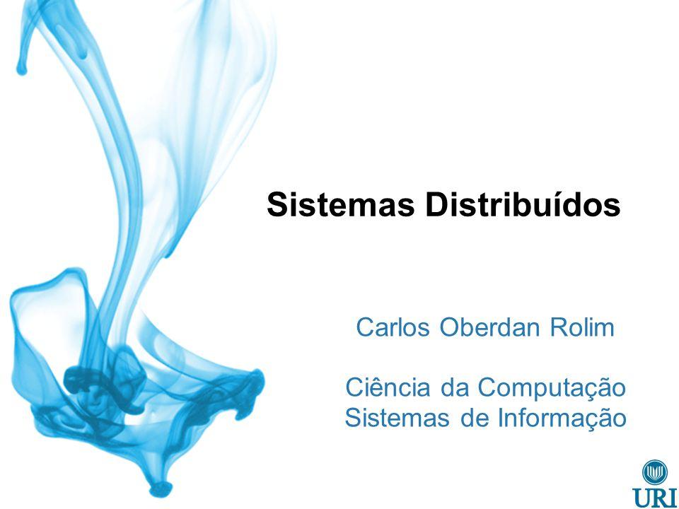 Sistemas Distribuídos Carlos Oberdan Rolim Ciência da Computação Sistemas de Informação