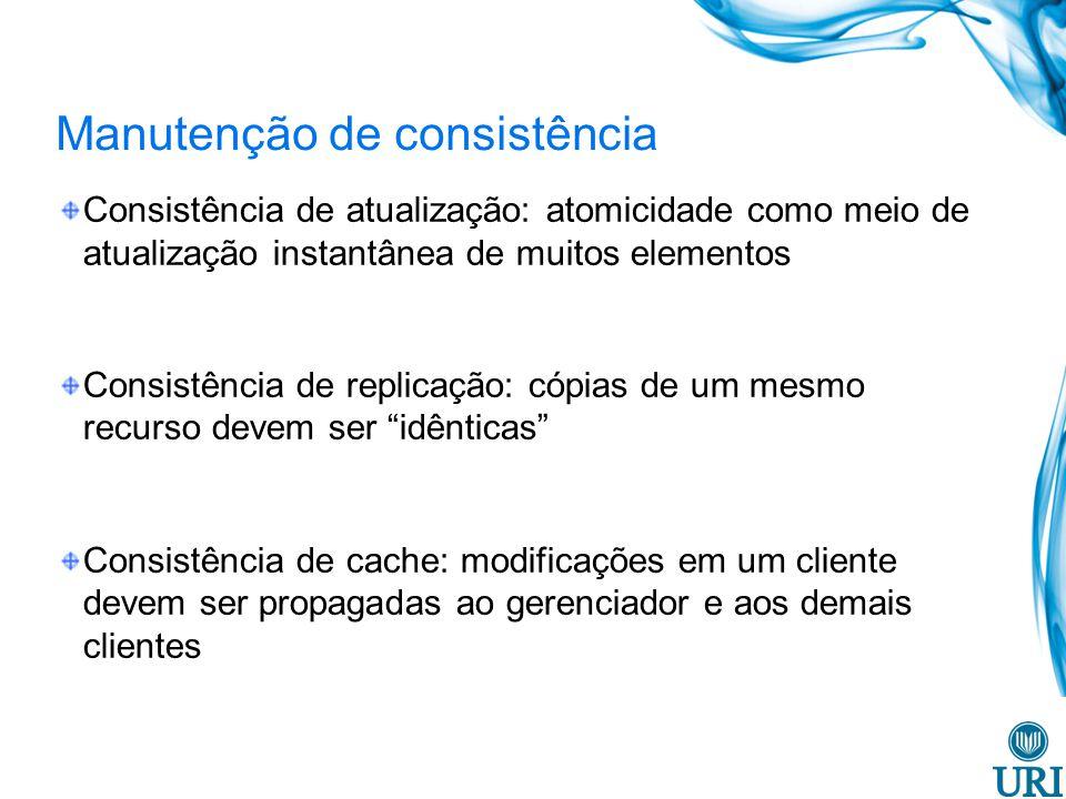 Manutenção de consistência Consistência de atualização: atomicidade como meio de atualização instantânea de muitos elementos Consistência de replicaçã