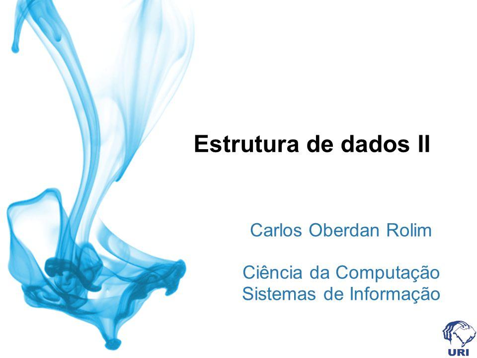 Estrutura de dados II Carlos Oberdan Rolim Ciência da Computação Sistemas de Informação