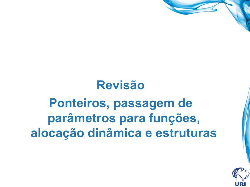 Revisão Ponteiros, passagem de parâmetros para funções, alocação dinâmica e estruturas