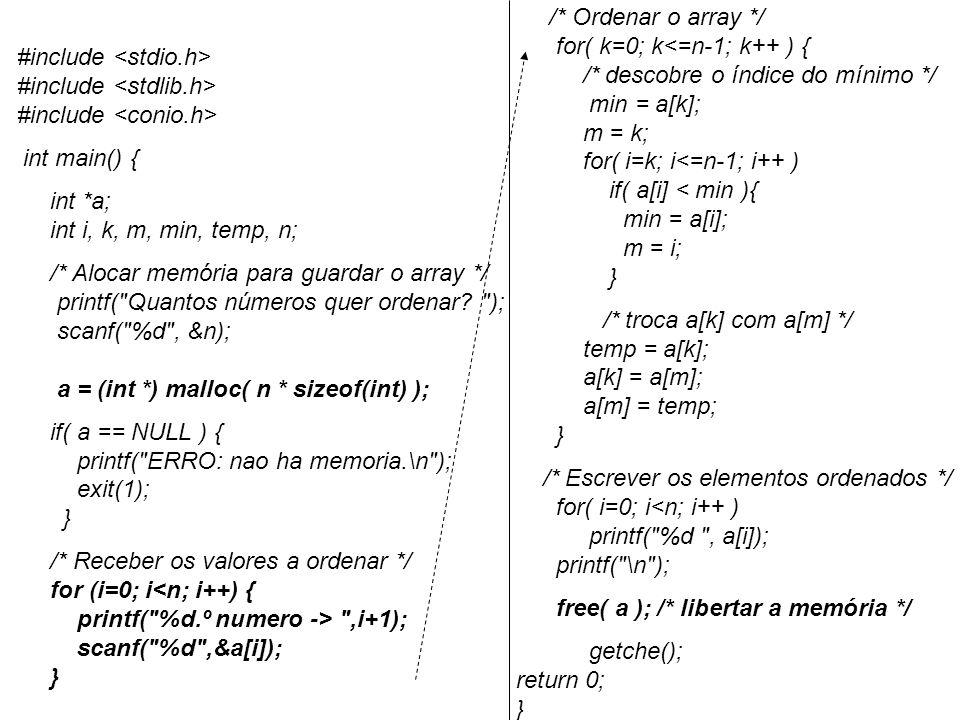 #include #include #include int main() { int *a; int i, k, m, min, temp, n; /* Alocar memória para guardar o array */ printf( Quantos números quer ordenar.