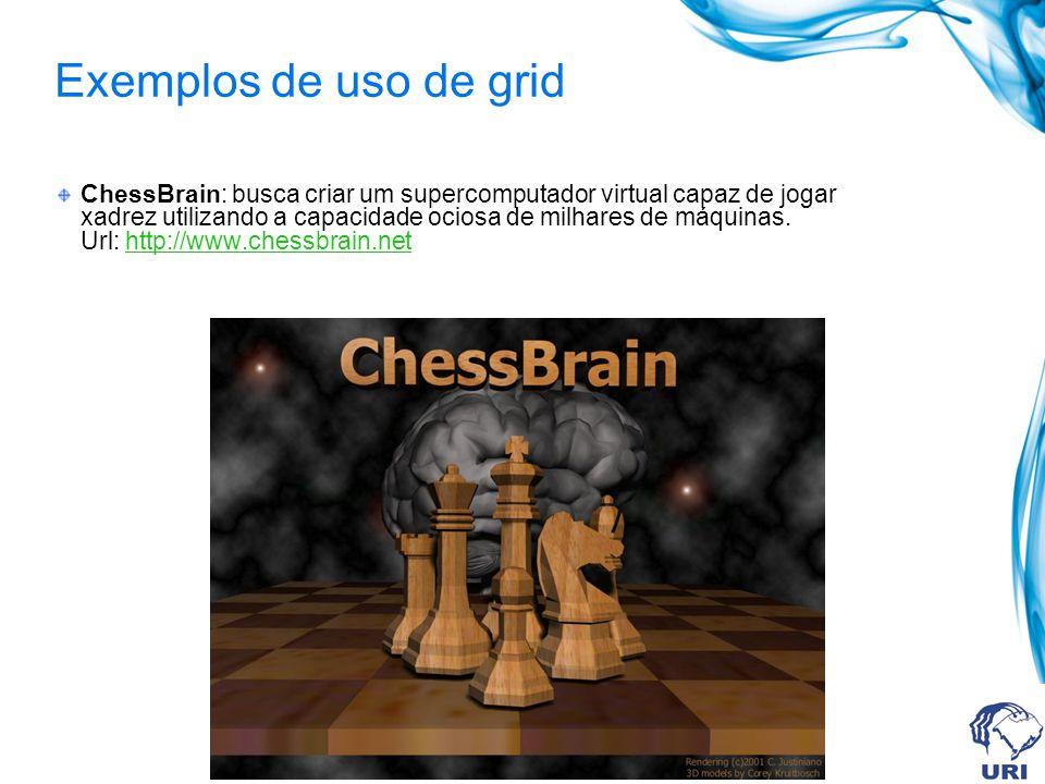 Exemplos de uso de grid ChessBrain: busca criar um supercomputador virtual capaz de jogar xadrez utilizando a capacidade ociosa de milhares de máquina