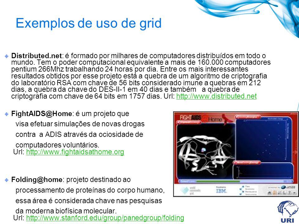 Exemplos de uso de grid Distributed.net: é formado por milhares de computadores distribuídos em todo o mundo. Tem o poder computacional equivalente a