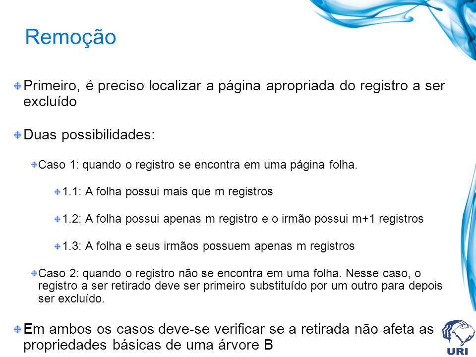 Remoção Primeiro, é preciso localizar a página apropriada do registro a ser excluído Duas possibilidades: Caso 1: quando o registro se encontra em uma