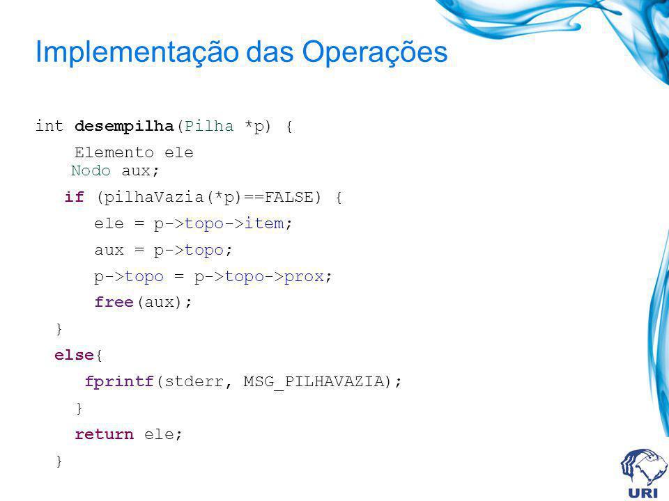 Testando o tadPilha (principal.c) int main(){ Pilha p; int i; Elemento e; inicializaPilha(&p); for(i=0;i<10;i++) { empilha(&p,i); } while(pilhaVazia(p)==FALSE){ e = desempilha(&p); printf( %d\n ,e); } fprintf(stderr, Terminou ok.\n ); return 0; }