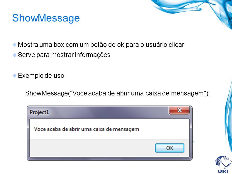 ShowMessage Mostra uma box com um botão de ok para o usuário clicar Serve para mostrar informações Exemplo de uso ShowMessage( Voce acaba de abrir uma caixa de mensagem );