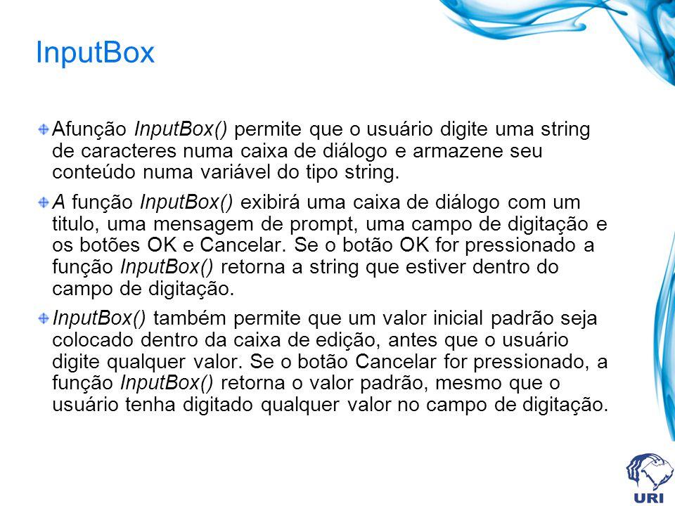 InputBox Afunção InputBox() permite que o usuário digite uma string de caracteres numa caixa de diálogo e armazene seu conteúdo numa variável do tipo string.