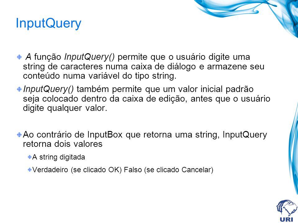 InputQuery A função InputQuery() permite que o usuário digite uma string de caracteres numa caixa de diálogo e armazene seu conteúdo numa variável do tipo string.