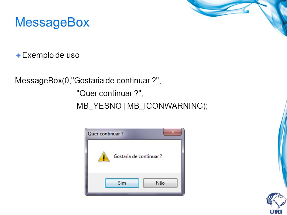 MessageBox Exemplo de uso MessageBox(0, Gostaria de continuar , Quer continuar , MB_YESNO | MB_ICONWARNING);