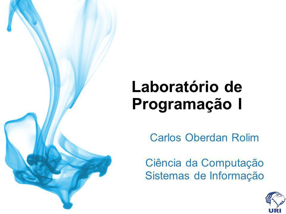 Laboratório de Programação I Carlos Oberdan Rolim Ciência da Computação Sistemas de Informação