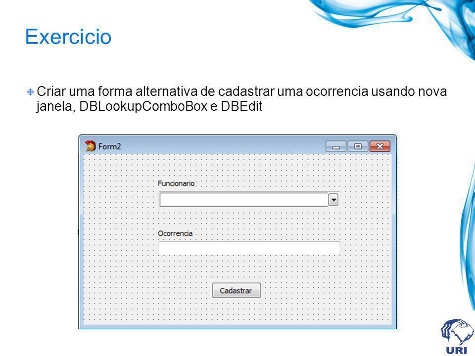Exercicio Criar uma forma alternativa de cadastrar uma ocorrencia usando nova janela, DBLookupComboBox e DBEdit
