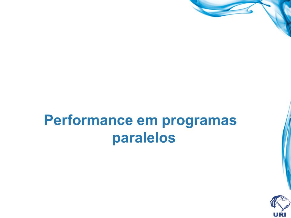 Performance em programas paralelos