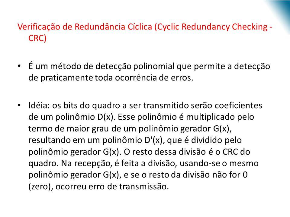 Verificação de Redundância Cíclica (Cyclic Redundancy Checking - CRC) É um método de detecção polinomial que permite a detecção de praticamente toda o