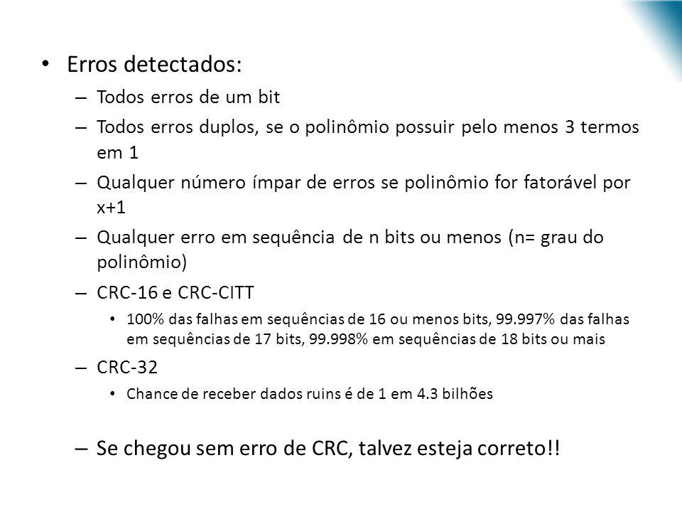 Erros detectados: – Todos erros de um bit – Todos erros duplos, se o polinômio possuir pelo menos 3 termos em 1 – Qualquer número ímpar de erros se po