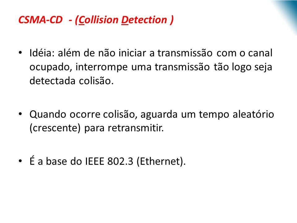 URI - DECC - Santo Ângelo CSMA-CD - (Collision Detection ) Idéia: além de não iniciar a transmissão com o canal ocupado, interrompe uma transmissão tã