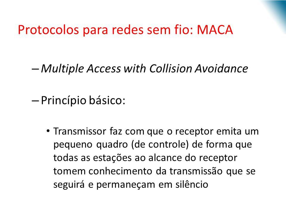 URI - DECC - Santo Ângelo Protocolos para redes sem fio: MACA – Multiple Access with Collision Avoidance – Princípio básico: Transmissor faz com que o