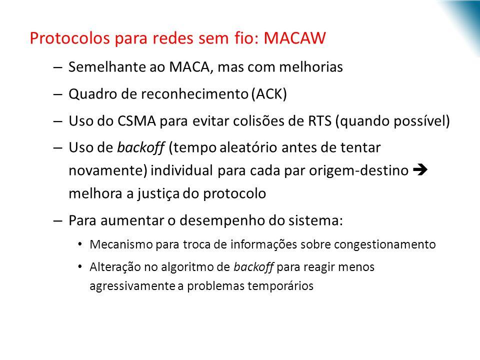 URI - DECC - Santo Ângelo Protocolos para redes sem fio: MACAW – Semelhante ao MACA, mas com melhorias – Quadro de reconhecimento (ACK) – Uso do CSMA
