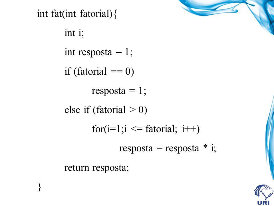 int fat(int fatorial){ int i; int resposta = 1; if (fatorial == 0) resposta = 1; else if (fatorial > 0) for(i=1;i <= fatorial; i++) resposta = respost
