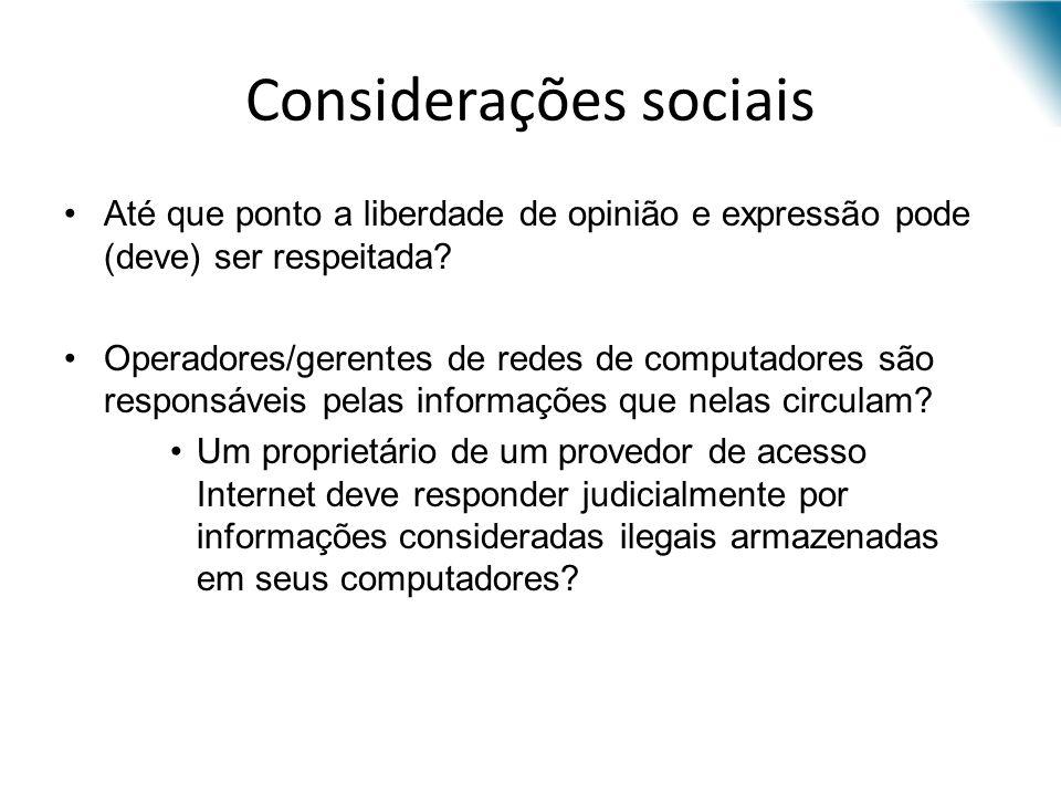 Considerações sociais Até que ponto a liberdade de opinião e expressão pode (deve) ser respeitada? Operadores/gerentes de redes de computadores são re