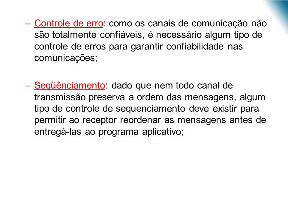 –Controle de erro: como os canais de comunicação não são totalmente confiáveis, é necessário algum tipo de controle de erros para garantir confiabilid