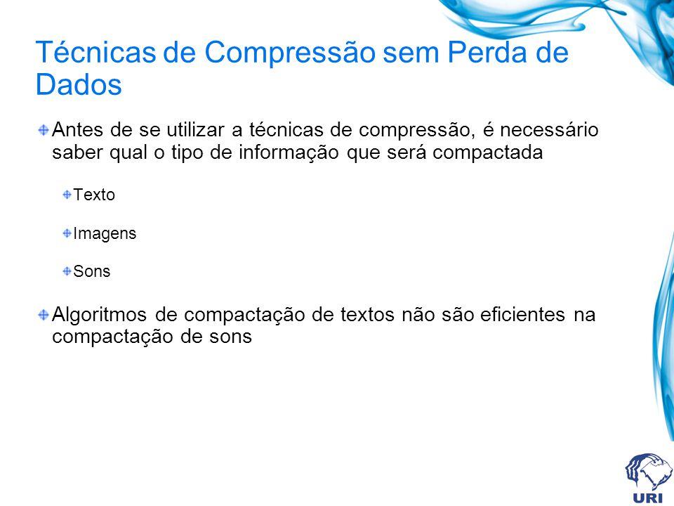 Técnicas de Compressão sem Perda de Dados Antes de se utilizar a técnicas de compressão, é necessário saber qual o tipo de informação que será compact
