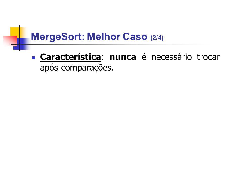 MergeSort: Melhor Caso (2/4) Característica: nunca é necessário trocar após comparações.