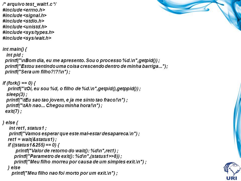 /* arquivo test_wait1.c */ #include #include #include #include #include #include int main() { int pid ; printf(