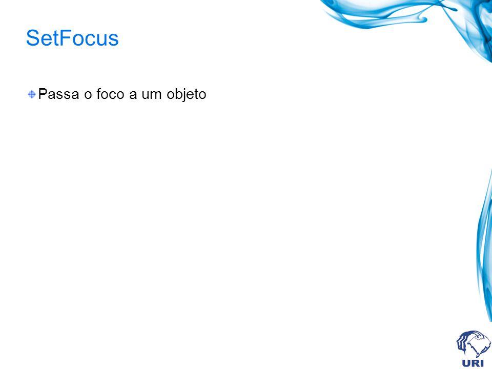SetFocus Passa o foco a um objeto