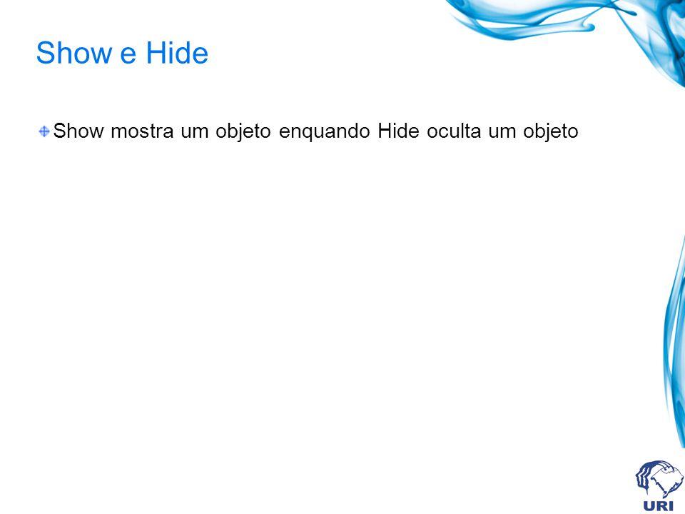 Show e Hide Show mostra um objeto enquando Hide oculta um objeto