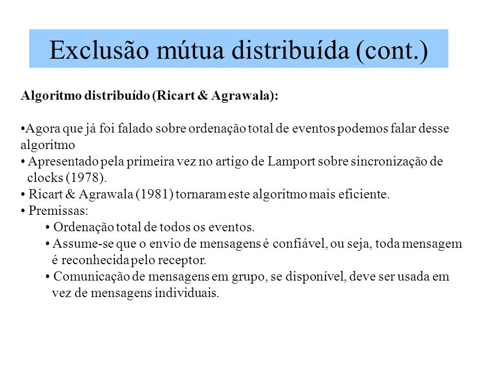Exclusão mútua distribuída (cont.) Algoritmo distribuído (Ricart & Agrawala): Agora que já foi falado sobre ordenação total de eventos podemos falar d