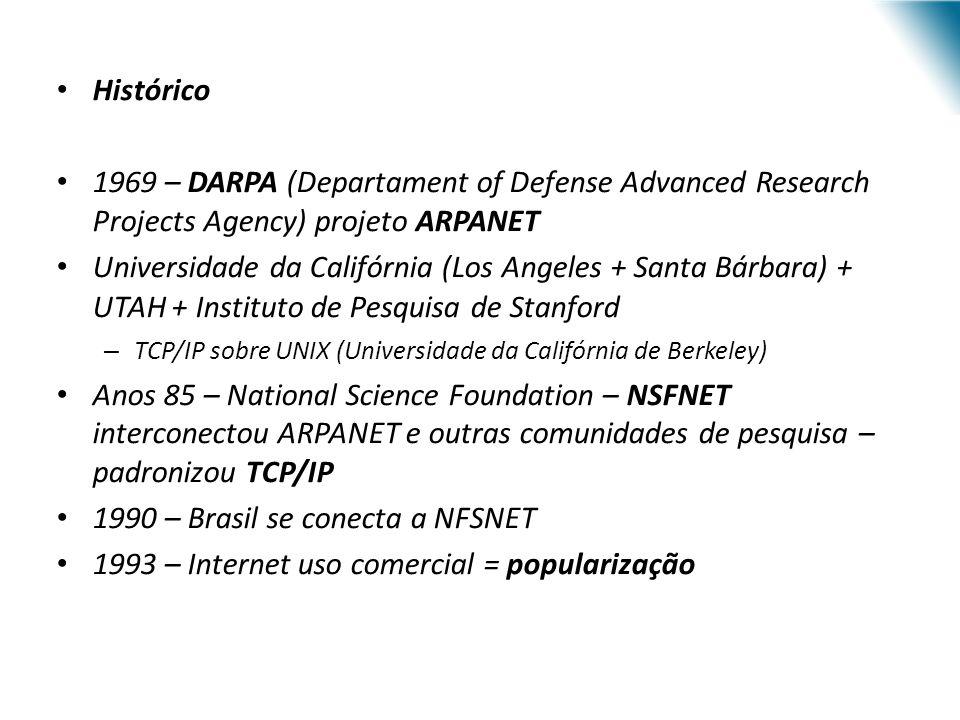 Histórico 1969 – DARPA (Departament of Defense Advanced Research Projects Agency) projeto ARPANET Universidade da Califórnia (Los Angeles + Santa Bárb