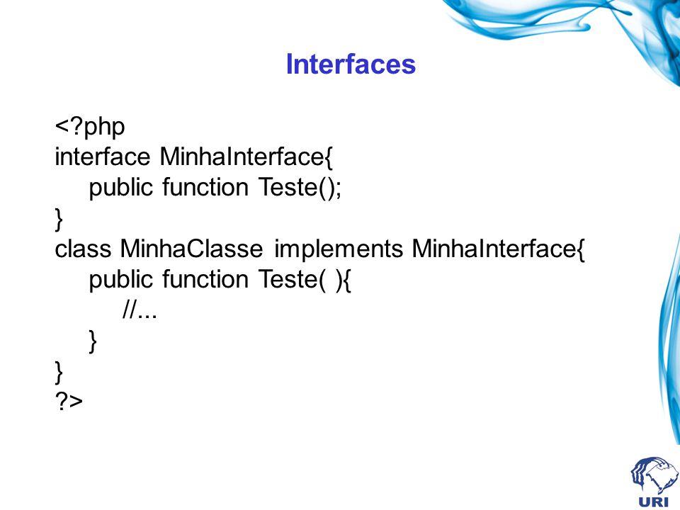 Interfaces <?php interface MinhaInterface{ public function Teste(); } class MinhaClasse implements MinhaInterface{ public function Teste( ){ //... } ?