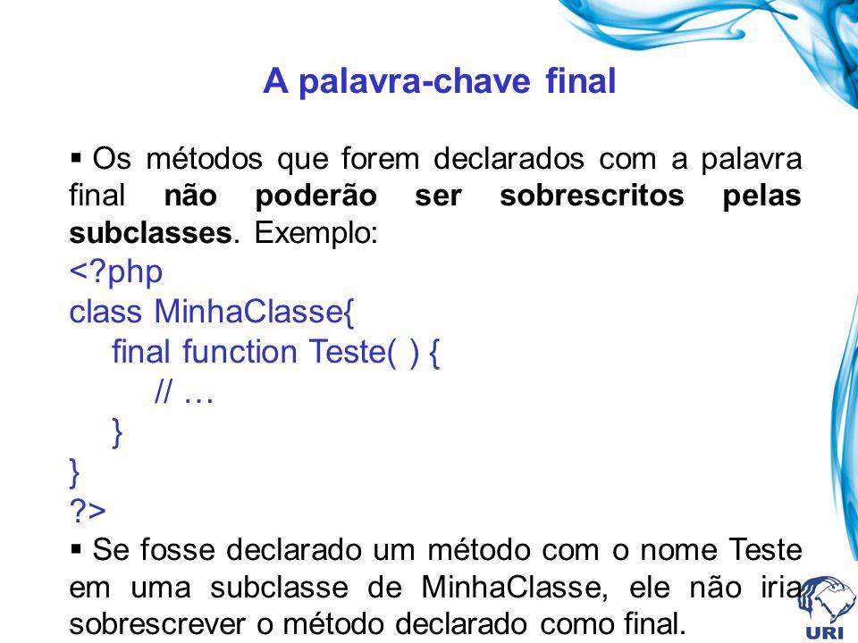 A palavra-chave final Os métodos que forem declarados com a palavra final não poderão ser sobrescritos pelas subclasses. Exemplo: <?php class MinhaCla