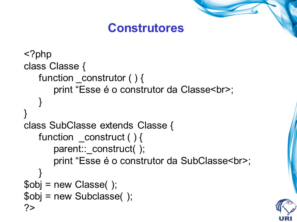 Construtores <?php class Classe { function _construtor ( ) { print Esse é o construtor da Classe ; } class SubClasse extends Classe { function _constr
