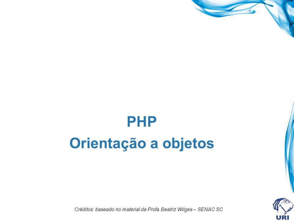 PHP Orientação a objetos Créditos: baseado no material da Profa Beatriz Wilges – SENAC SC