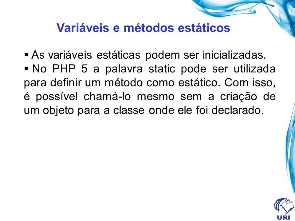 Variáveis e métodos estáticos As variáveis estáticas podem ser inicializadas. No PHP 5 a palavra static pode ser utilizada para definir um método como