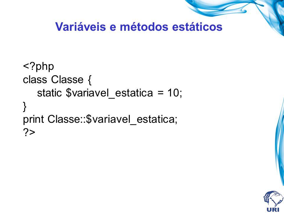 Variáveis e métodos estáticos <?php class Classe { static $variavel_estatica = 10; } print Classe::$variavel_estatica; ?>