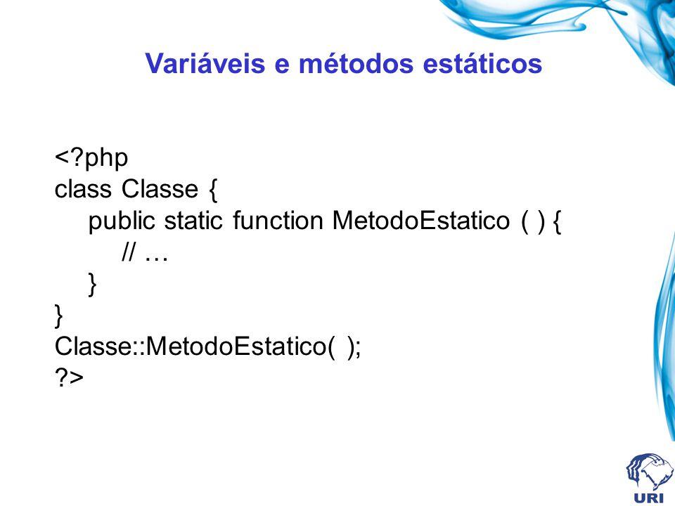 Variáveis e métodos estáticos <?php class Classe { public static function MetodoEstatico ( ) { // … } Classe::MetodoEstatico( ); ?>