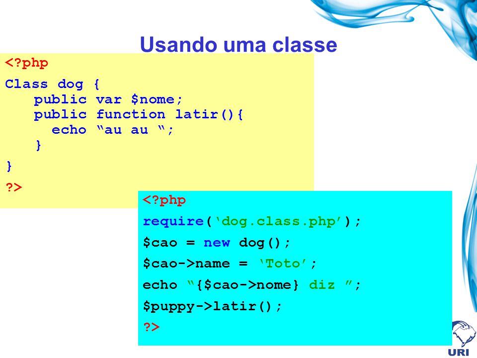 Usando uma classe <?php Class dog { public var $nome; public function latir(){ echo au au ; } } ?> <?php require(dog.class.php); $cao = new dog(); $ca