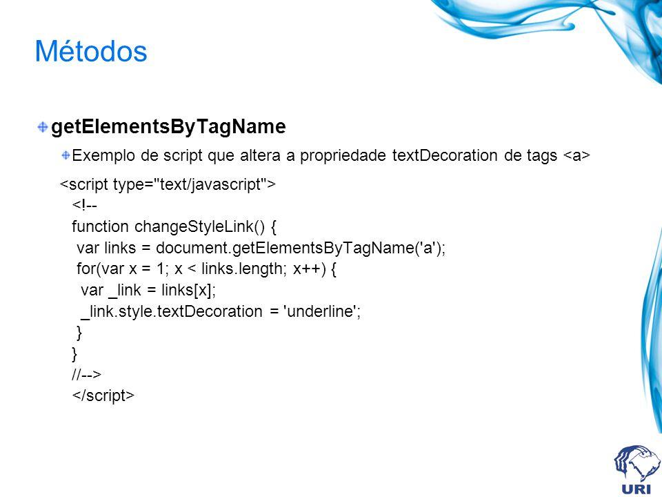Métodos getElementsByTagName Exemplo de script que altera a propriedade textDecoration de tags