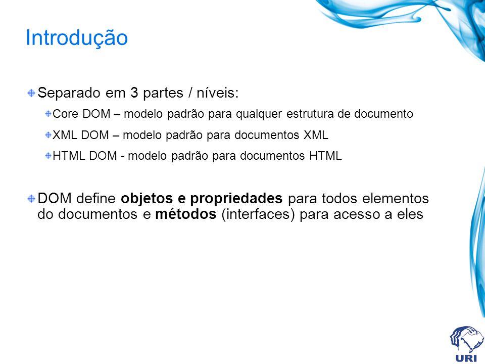 Métodos e propriedades Métodos: Sendo x um objeto (elemento HTML) x.getElementByID(id) – obtém o elemento especificado pela ID x.getElementsByTagName(name) – obtém todos os elementos especificados pelo nome x.appendChild(node) – insere um elemento filho no node x x.removeChild(node) – remove um elemento filho do node x