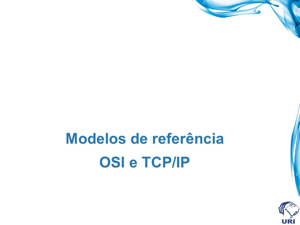OSI – Modelo em camadas O modelo possui 3 conceitos fundamentais: Serviços: aquilo que a camada faz Interfaces: como os processos acima dela podem acessá-la Protocolos: aqueles usados são de responsabilidade da camada.
