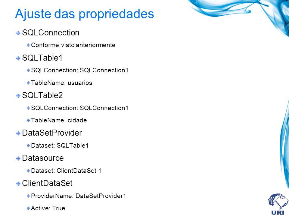 Ajuste das propriedades SQLConnection Conforme visto anteriormente SQLTable1 SQLConnection: SQLConnection1 TableName: usuarios SQLTable2 SQLConnection